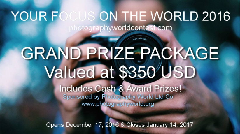 Photography World YOUR FOCUS ON THE WORLD 2016 Photography Contest https://photographyworld.org/contests/